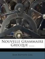Nouvelle Grammaire Grecque ...... af Jean-Baptiste Gail
