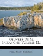 Oeuvres de M. Ballanche, Volume 12... af Pierre-Simon Ballanche