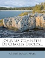 Oeuvres Completes de Charles Duclos... af Charles Pinot- Duclos, Auger
