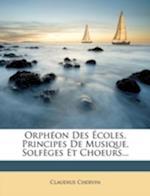 Orph on Des Coles, Principes de Musique, Solf Ges Et Choeurs... af Claudius Chervin