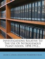 Investigations Relative to the Use of Nitrogenous Plant-Foods, 1898-1912... af Jacob G. Lipman