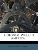 Colonial Wars in America... af Norris Stanley Barratt