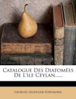 Catalogue Des Diatomees de L'Ile Ceylan...... af Georges Leuduger-Fortmorel