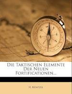 Die Taktischen Elemente Der Neuen Fortificationen...