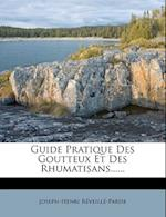 Guide Pratique Des Goutteux Et Des Rhumatisans...... af Joseph-Henri R. Veill -Parise, Joseph-Henri Reveille-Parise