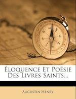 Eloquence Et Poesie Des Livres Saints... af Augustin Henry
