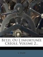 Betzi, Ou L'Infortunee Creole, Volume 2... af L. VILD, L. Vilde