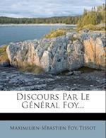 Discours Par Le General Foy... af Tissot, Maximilien-S Bastien Foy