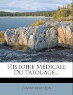 Histoire Medicale Du Tatouage... af Ernest Berchon