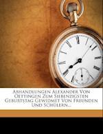 Abhandlungen Alexander Von Oettingen Zum Siebenzigsten Geburtstag Gewidmet Von Freunden Und Schulern.
