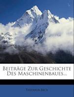 Beitrage Zur Geschichte Des Maschinenbaues. af Theodor Beck
