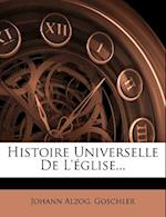 Histoire Universelle de L'Eglise... af Goschler, Johannes Baptist Alzog