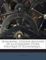 Hongkong, Colonie Anglaine de La Couronne af Andre Roux