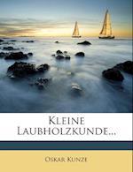 Kleine Laubholzkunde... af Oskar Kunze