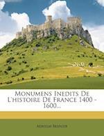 Monumens Inedits de L'Histoire de France 1400 - 1600... af Adhelm Bernier