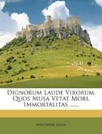 Dignorum Laude Virorum, Quos Musa Vetat Mori, Immortalitas ...... af Melchior Adam