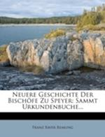 Neuere Geschichte Der Bischofe Zu Speyer af Franz Xaver Remling