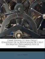 L'Abbe Raynal Et Son Projet D'Histoire de La Revocation de L'Edit de Nantes af Camille Couderc