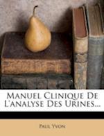 Manuel Clinique de L'Analyse Des Urines... af Paul Yvon