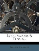 Lyric Moods & Tenses... af William Struthers
