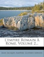 L'Empire Romain a Rome, Volume 2... af Gustave Servois, Jean Jacques Amp?re, Jean Jacques Ampere