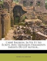 L'Abbe Baurein, Sa Vie Et Ses Ecrits, Avec Quelques Fragments Inedits de CET Auteur... af L. Once De Lamothe, Leonce De Lamothe
