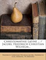 Chrestomathie Latine ... / Jacobs, Friedrich Christian Wilhelm... af Ph. Bernard