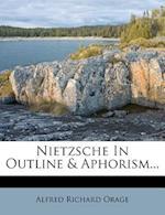 Nietzsche in Outline & Aphorism... af Alfred Richard Orage