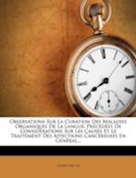 Observations Sur La Curation Des Maladies Organiques de La Langue af Gilbert D. Clat, Gilbert Declat