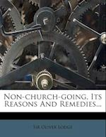 Non-Church-Going, Its Reasons and Remedies... af Oliver Lodge, Sir Oliver Lodge