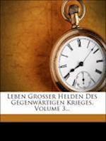 Leben Grosser Helden Des Gegenwartigen Krieges, Volume 3...