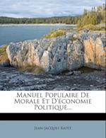 Manuel Populaire de Morale Et D'Economie Politique... af Jean-Jacques Rapet