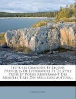 Lectures Graduees Et Lecons Pratiques de Litterature Et de Style Prose Et Poesie Renfermant Des Modeles Tires Des Meilleurs Auteurs... af Charles Leroy