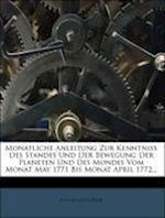 Monatliche Anleitung Zur Kenntniss Des Standes Und Der Bewegung Der Planeten Und Des Mondes Vom Monat May 1771 Bis Monat April 1772...