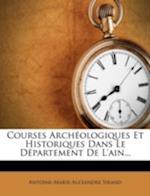 Courses Archeologiques Et Historiques Dans Le Departement de L'Ain... af Antoine-Marie-Alexandre Sirand