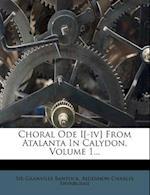 Choral Ode I[-IV] from Atalanta in Calydon, Volume 1... af Granville Bantock