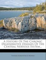 A History of the Chronic Degenerative Diseases of the Central Nervous System... af Thomas Kirkpatrick Monro