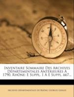 Inventaire Sommaire Des Archives Departementales Anterieures a 1790, Rhone af Georges Guigue