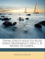 Papiri Greco-Egizi Ed Altri Greci Monumenti Dell' I. R. Museo Di Corte... af Giovanni Petrettini
