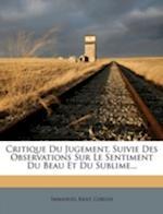Critique Du Jugement, Suivie Des Observations Sur Le Sentiment Du Beau Et Du Sublime... af Gibelin, Immanuel Kant