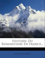 Histoire Du Romantisme En France... af Eug Ne Ronteix, Eugene Ronteix