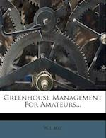 Greenhouse Management for Amateurs... af W. J. May