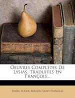 Oeuvres Completes de Lysias, Traduites En Fran OIS...