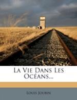 La Vie Dans Les Oc ANS... af Louis Joubin