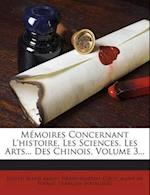 Memoires Concernant L'Histoire, Les Sciences, Les Arts... Des Chinois, Volume 3... af Joseph Marie Amiot, Pierre-Martial Cibot