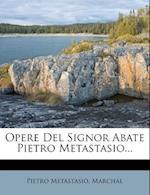 Opere del Signor Abate Pietro Metastasio... af Marchal, Pietro Metastasio