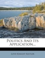 Politics and Its Application... af Loyd Knight Kistler