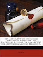 Der Militair-Etat Des Konigreichs Hannover in Politischer Und Finanzieller Hinsicht Zur Berichtigung Der Offentlichen Meinung Beleuchtet... af Carl Jacobi