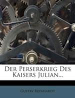 Der Perserkrieg Des Kaisers Julian... af Gustav Reinhardt