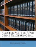 Kloster Metten Und Seine Umgebungen... af Georg Aichinger